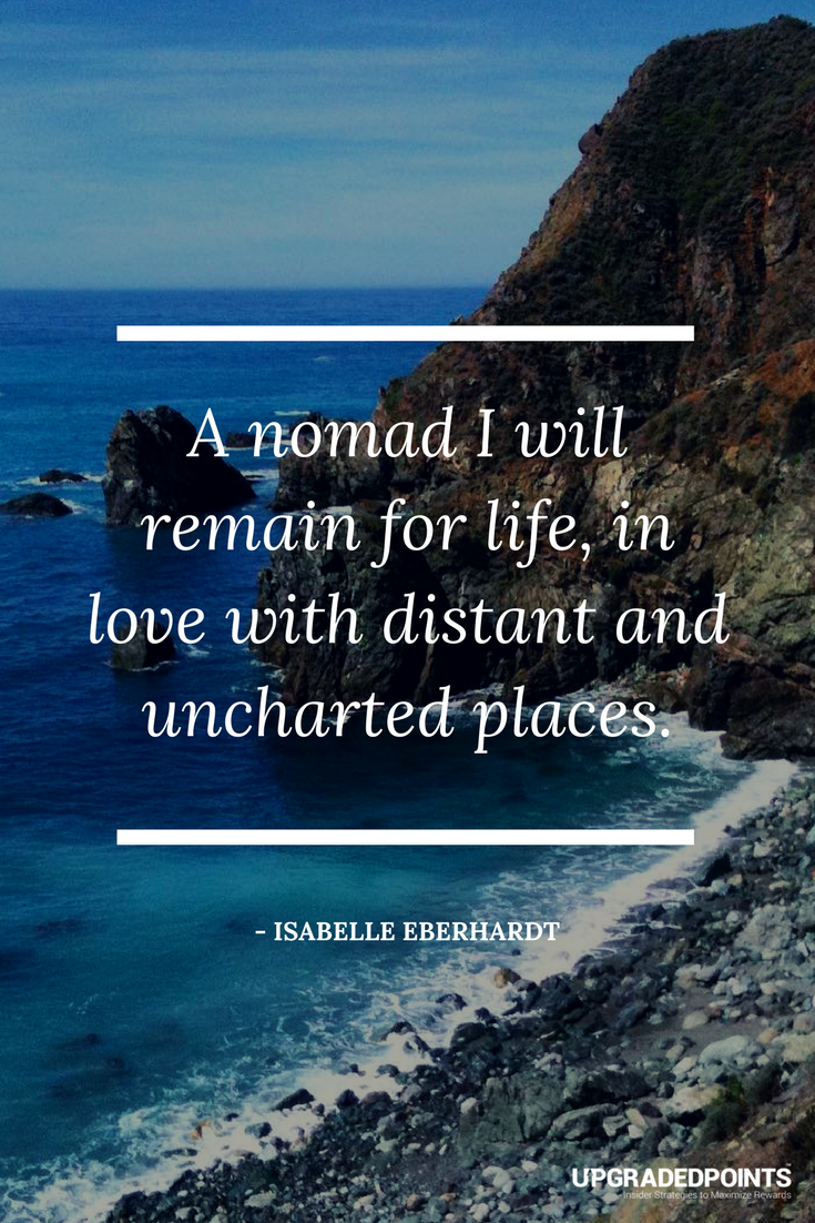 Upgraded Points, Best Travel Quotes - A Nomad I Will Remain For Life...