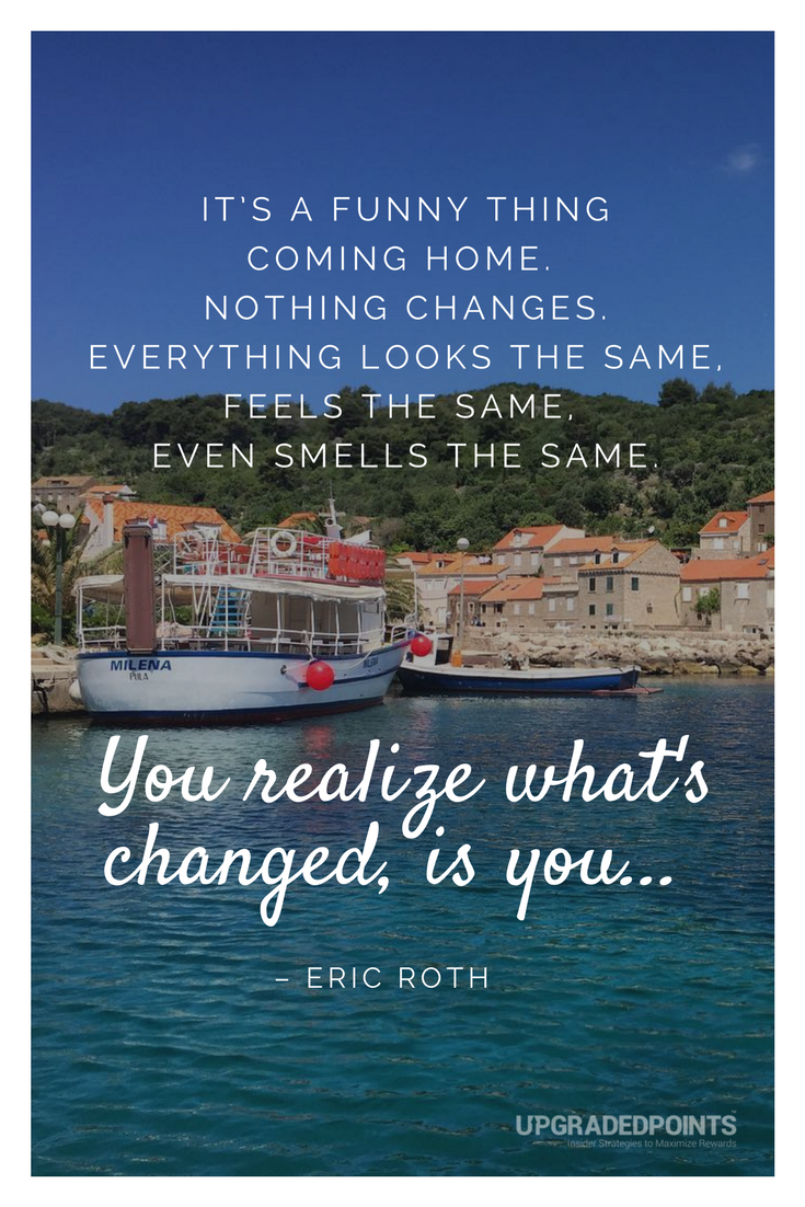 Upgraded Points, Best Travel Quotes - It's A Funny Think Coming Home