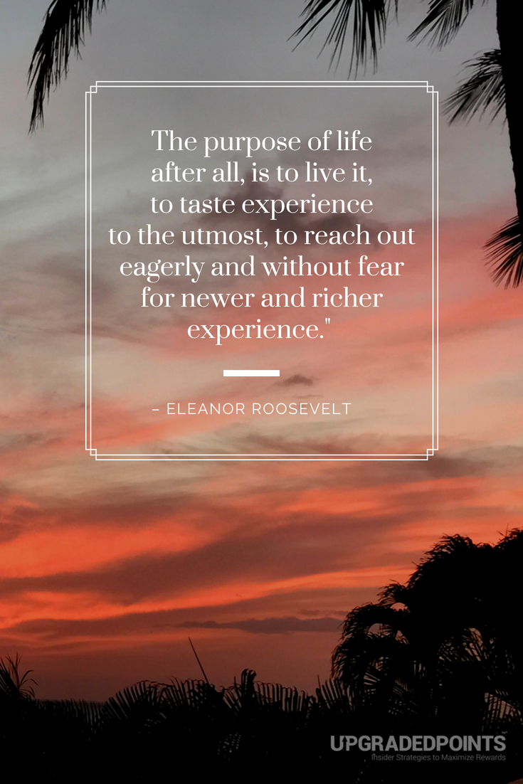 Upgraded Points, Best Travel Quotes - The Purpose of Life After All, Is to Live It