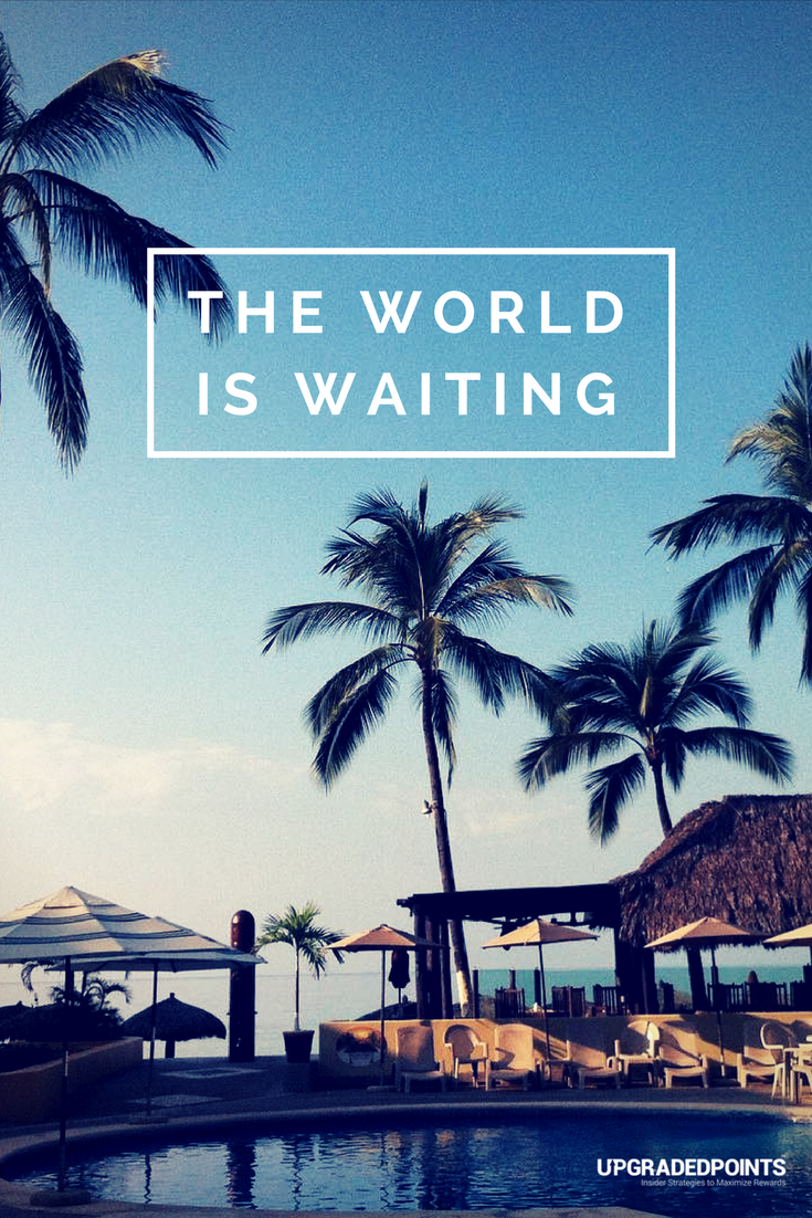 Upgraded Points, Best Travel Quotes - The World is Waiting