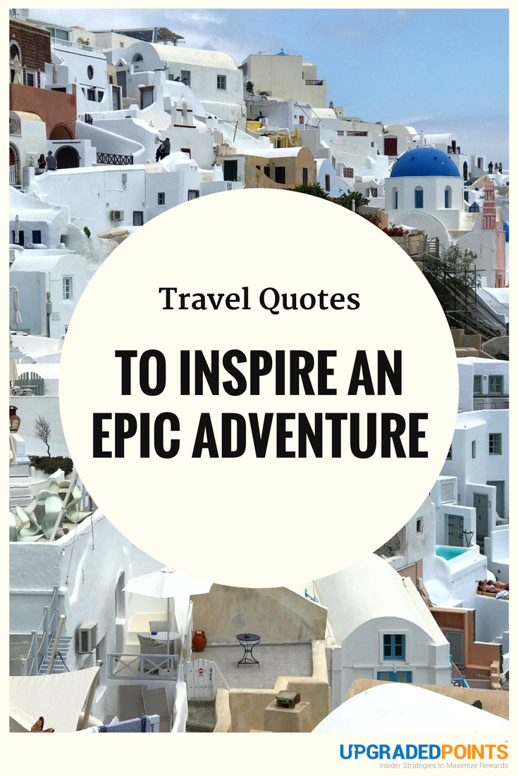 29 Best Travel Quotes To Inspire Your Next Epic Adventure 2018