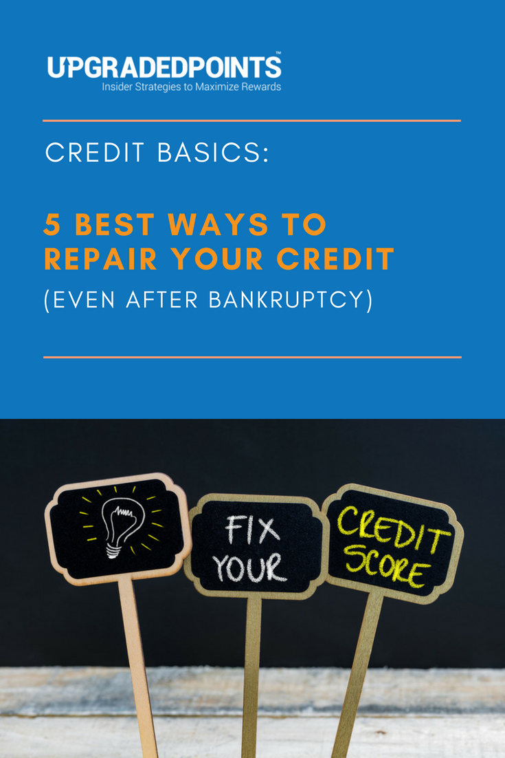 Credit Basics - 5 Best Ways To Repair Your Credit (Even After Bankruptcy)
