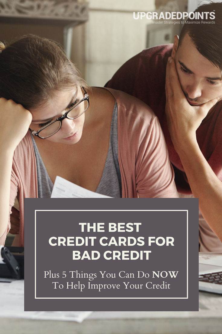 The Best Credit Cards for Bad Credit. Plus, 5 Things You Can Do NOW To Help Improve Your Credit