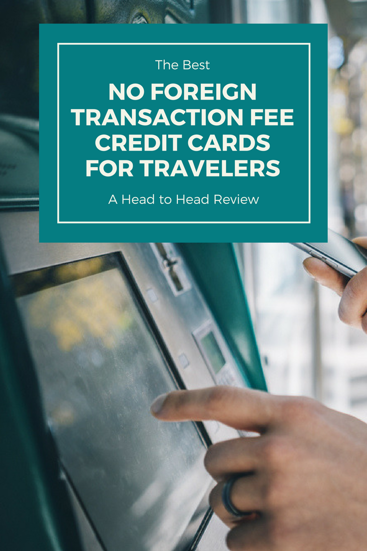 The Best No Foreign Transaction Fee Credit Cards For Travelers (A Head to Head Review)