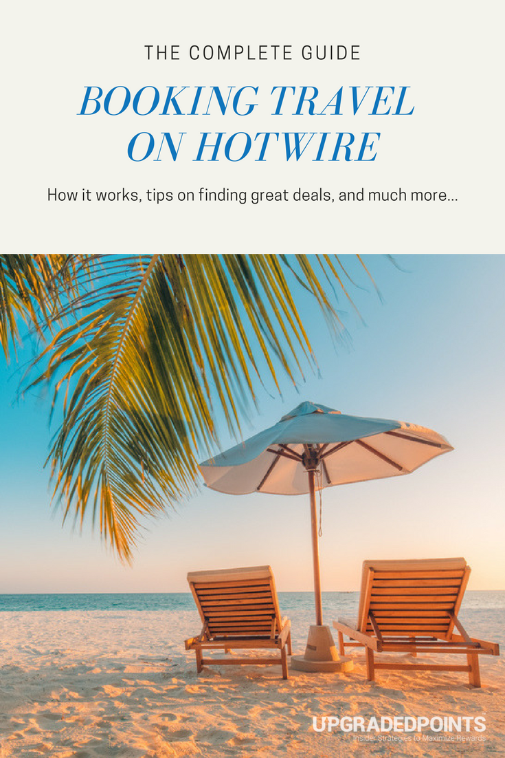 Hotwire - The Complete Guide to Finding Great Travel Deals [2018]