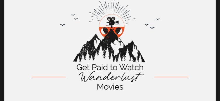 Get Paid to Watch Wanderlust Movies